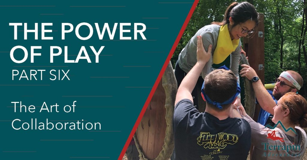 """The image says """"The Power of Play Part Six - The Art of Collaboration"""" and has several team members helping a young woman over an abstacle."""